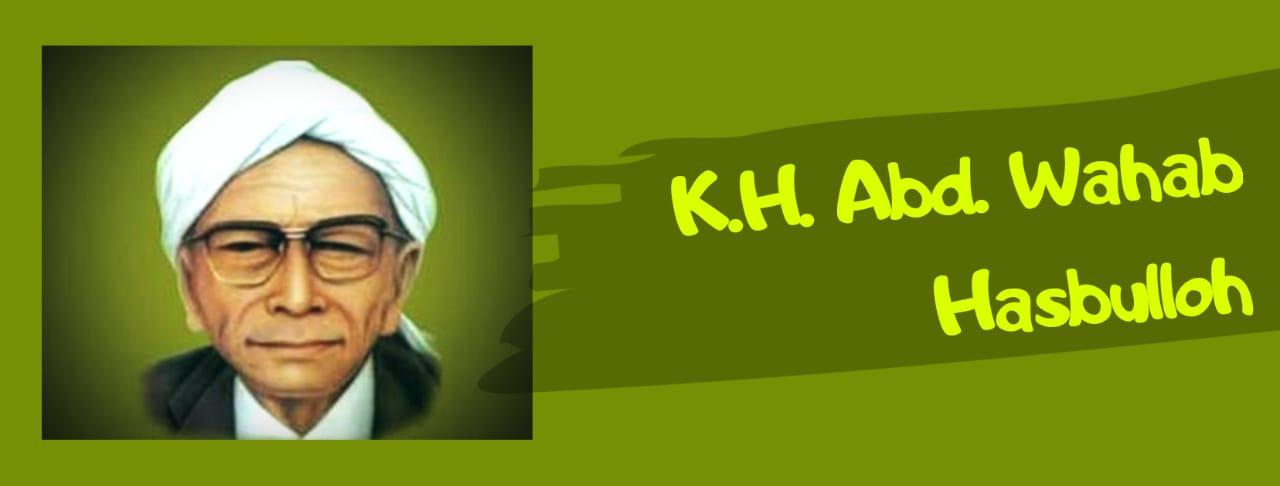 """Makna """"K.H. Abd Wahab Hasbullah"""" di Balik Nama MAUWH"""